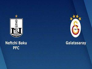 Nhận định Neftchi Baku vs Galatasaray 23h00, 17/09  – Cúp C2 châu Âu